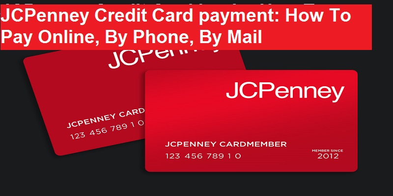 JCPenney Credit Card payment: How To Pay Online, Phone, Mail