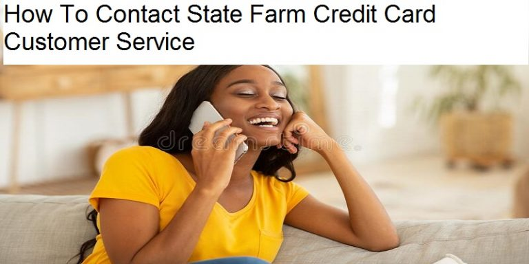 How To Contact State Farm Credit Card Customer Service